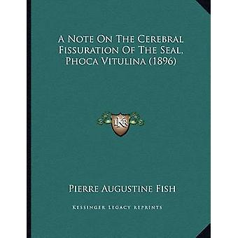 A Note on the Cerebral Fissuration of the Seal - Phoca Vitulina (1896
