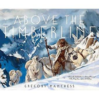 Above the Timberline by Gregory Manchess - 9781481459235 Book