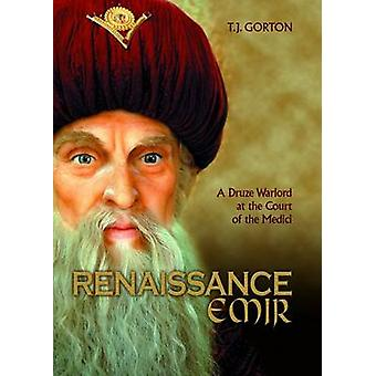 Renaissance Emir - A Druze Warlord at the Court of the Medici by T J G