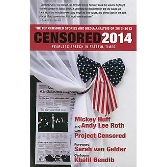 Censored 2014 - Fearless Speech in Fateful Times; The Top Censored Sto