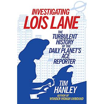 Investigating Lois Lane - The Turbulent History of the Daily Planet's