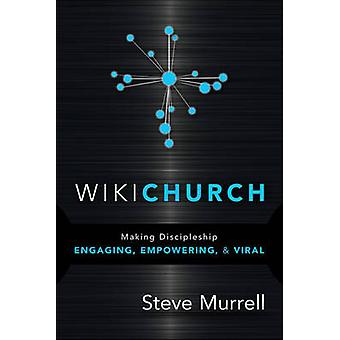 WikiChurch - Making Discipleship Engaging - Empowering - & Viral by St