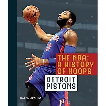 The NBA - A History of Hoops - Detroit Pistons by Jim Whiting - 9781628