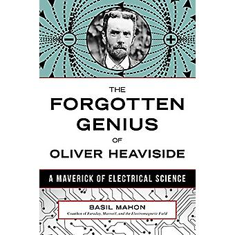 The Forgotten Genius Of Oliver Heaviside - A Maverick of Electrical Sc