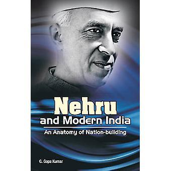 Nehru & Modern India - An Anatomy of Nation-Building by G. Gopa Kumar