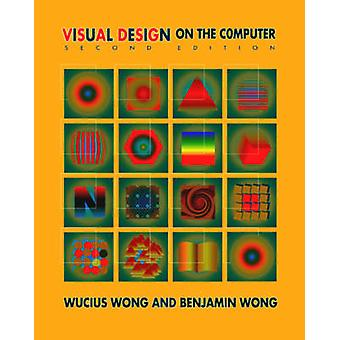 Visual Design on the Computer (2nd Revised edition) by Benjamin Wong