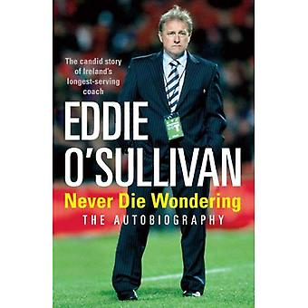 Eddie O'Sullivan: Never Die preguntando - la autobiografía