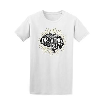 You Are Driving Me Crazy, Funny Tee Men's -Image by Shutterstock