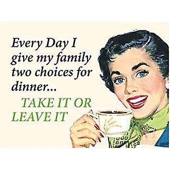 Jeden Tag gebe ich meiner Familie zwei Möglichkeiten lustige Blechschild