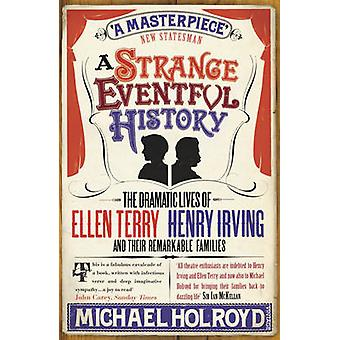 A Strange Eventful History - The Dramatic Lives of Ellen Terry - Henry