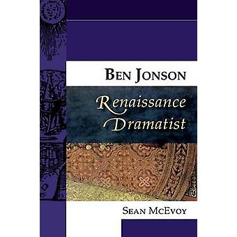 Ben Jonson - Renaissance Dramatist by Sean McEvoy - Sean McEvoy - 978