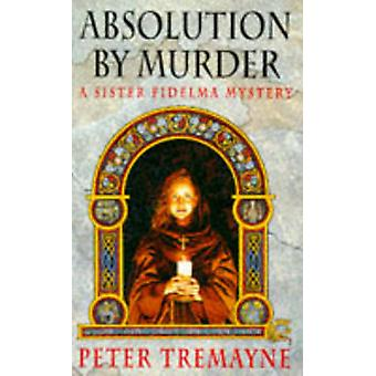 Absolution by Murder by Peter Tremayne - 9780747246022 Book