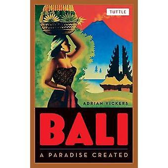 Bali - ein Paradies geschaffen (2.) von Adrian Vickers - 9780804842600 Buch