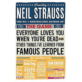 Everyone Loves You When You're Dead - (and Other Things I Learned from