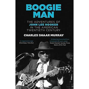 Boogie Man - The Adventures of John Lee Hooker in the American Twentie