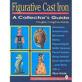 Figurative Cast Iron - A Collector's Guide by Douglas Congdon-Martin -