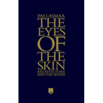 The Eyes of the Skin - Architecture and the Senses (3rd Revised editio
