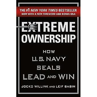 Extreme Ownership - How U.S. Navy Seals Lead and Win (New Edition) by