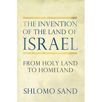 The Invention of the Land of Israel - From Holy Land to Homeland (2nd