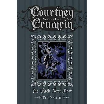 Courtney Crumrin - Volume 5 - The Witch Next Door by Ted Naifeh - Ted N