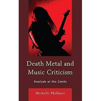 Death Metal and Music Criticism - Analysis at the Limits by Michelle P