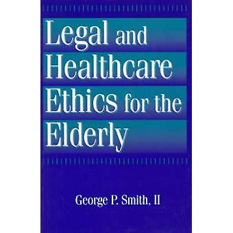 Legal and Healthcare Ethics for the Elderly by George P. Smith - 9781