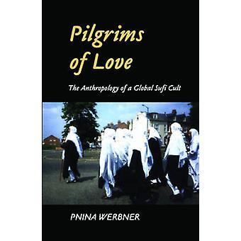 Pilgrimer av kärlek - antropologin av en Global Sufi kult av Pnina Wer