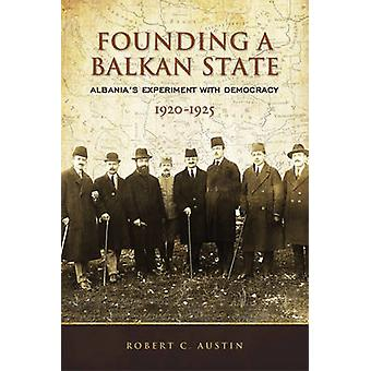 Founding a Balkan State - Albania's Experiment with Democracy - 1920-1