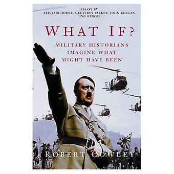 Que faire si?: les historiens militaires imaginer ce qui aurait pu être