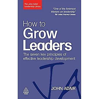 The John Adair Leadership Library: How to Grow Leaders: The Seven Key Principles of Effective Leadership Development: 2