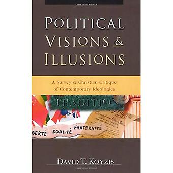 Political Visions & Illusions: A Survey & Christian Critique