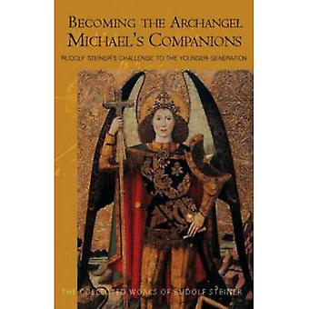 Becoming the Archangel Michael's Companion: Rudolf Steiner's Challenge to the Younger Generation (Collected Works of Rudolf Steiner)