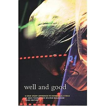 Well and Good : A Case Study Approach to Biomedical Ethics