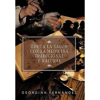 Educa La Salud Con La Medicina Tradicional y Natural by Fern Ndez & Georgina