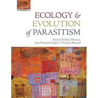 Ecology and Evolution of Parasitism Hosts to Ecosystems by Thomas & Frederic