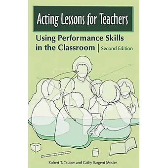 Acting Lessons for Teachers Using Performance Skills in the Classroom by Tauber & Robert T.