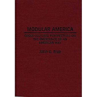 Modular America CrossCultural Perspectives on the Emergence of an American Way by Blair & John G.