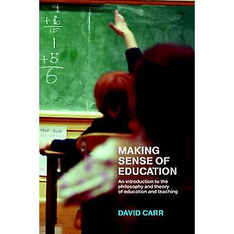 Making Sense of Education An Introduction to the Philosophy and Theory of Education and Teaching by Carr & David