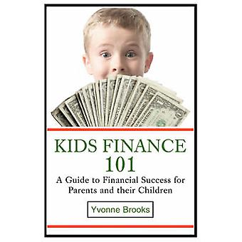 Kids Finance 101A Guide to Financial Success for Parents and their Children by Brooks & Yvonne