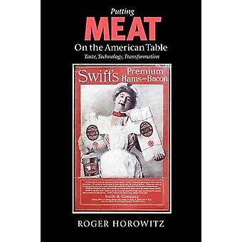 Putting Meat on the American Table Taste Technology Transformation by Horowitz & Roger