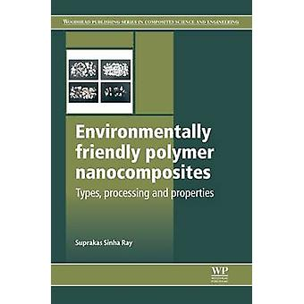 Environmentally Friendly Polymer Nanocomposites Types Processing and Properties by Ray & Suprakas Sinha