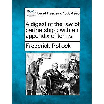 A digest of the law of partnership  with an appendix of forms. by Pollock & Frederick