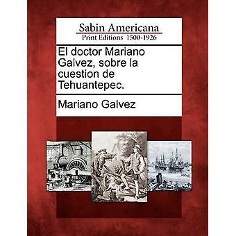 El Arzt Mariano Galvez Sobre la partizaipatorische de Tehuantepec. durch Galvez & Mariano