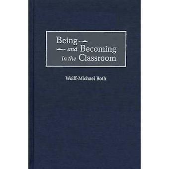 At være og blive i klasseværelset af Roth & WolffMichael