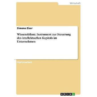 Wissensbilanz. Instrument zur Steuerung des intellektuellen Kapitals im Unternehmen by Ziser & Simone