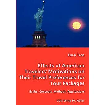 Tran effekterna av amerikanska resenärer motiv på sina resor preferenser för Tour paket grunderna begrepp metoder tillämpningar av Tran & Xuan