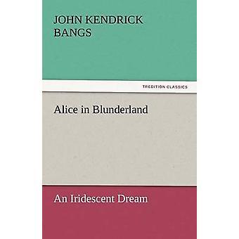 أليس في بلونديرلاند بالانفجارات & جون كندريك