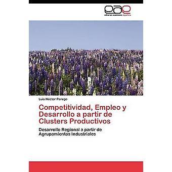 Competitividad Empleo y Desarrollo een partir de Clusters Productivos door Perego Luis Hctor