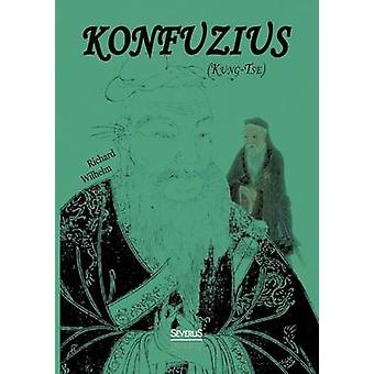 Konfuzius KungTse av Wilhelm & Richard