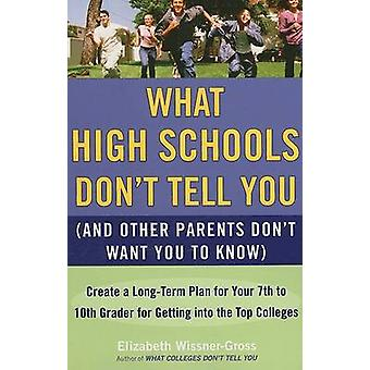 What High Schools Don't Tell You (and Other Parents Don't Want You to